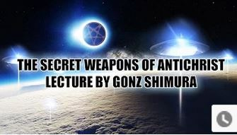 THE SECRET WEAPONS OF ANTICHRIST – Gonz Shimura (Lecture)