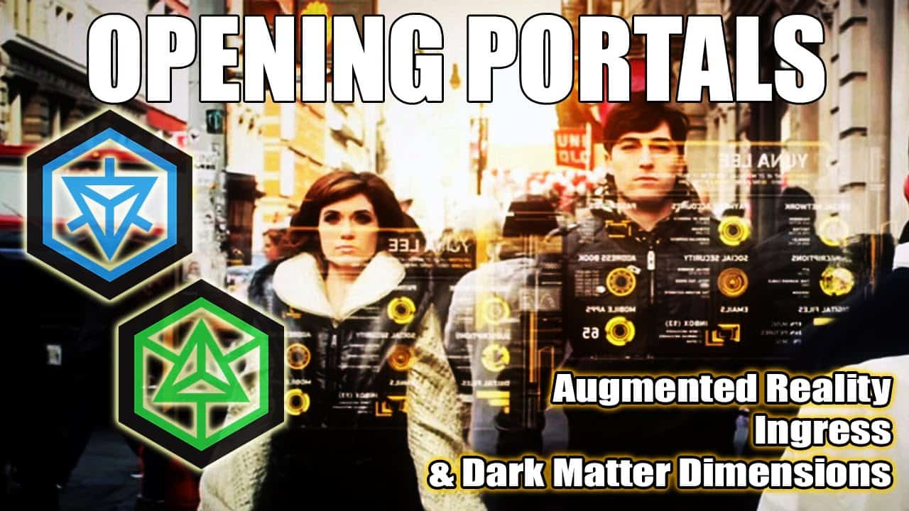 OPENING PORTALS: Augmented Reality, Ingress, and Dark Matter Dimensions