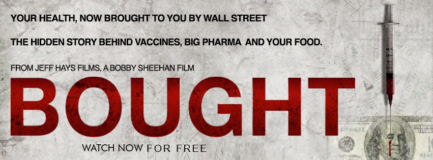"IMPORTANT FILM: VACCINES, Big Pharma, Food: THE HIDDEN STORY – ""BOUGHT"""