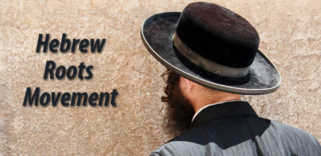The Hebrew Roots Movement – Origins and Beliefs