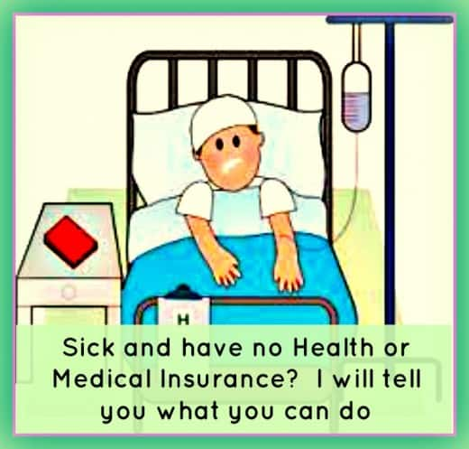 Sick and have no Health or Medical Insurance? I will tell you what you can do