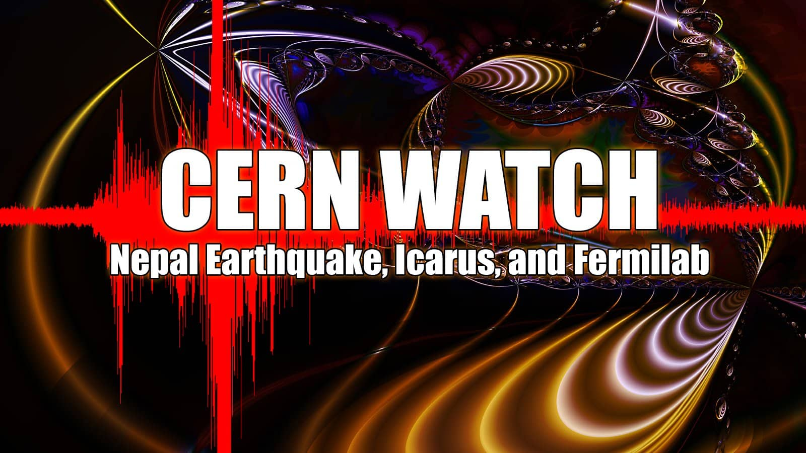 Nepal Earthquake, Icarus, and Fermilab – CERN Watch