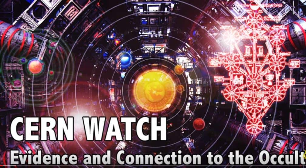 CERN WATCH: Evidence and Connection to the Occult