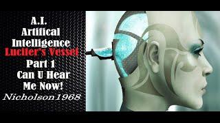 Part 1 Artifical Intelligence-Lucifer's Vessel – Can U Hear Me Now