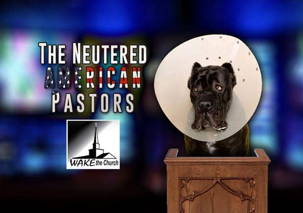 The Neutered American Pastors