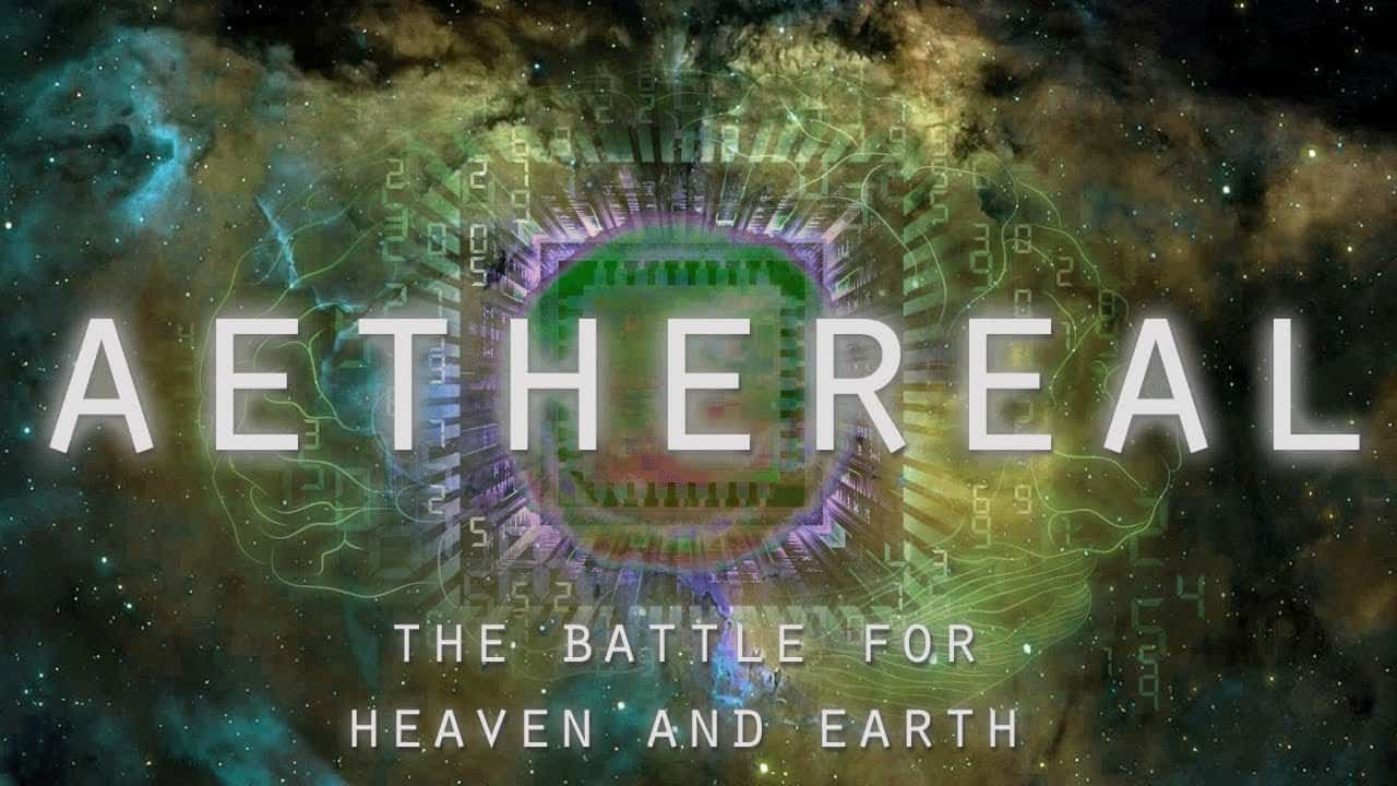 MUST WATCH: AETHEREAL – The Battle for Heaven and Earth (Cosmology Documentary)
