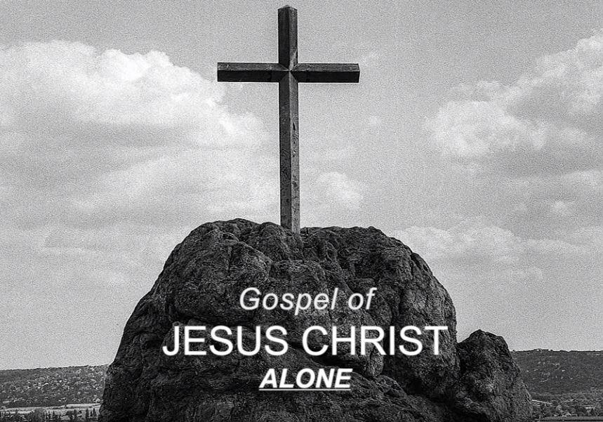 The gospel of Jesus Christ ALONE
