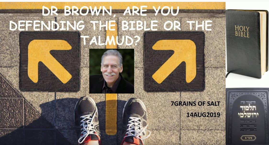 Dr Brown, the Bible or Talmud?