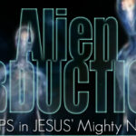 Freedom From Alien Abduction in the Name of Jesus! – by Lee Arne
